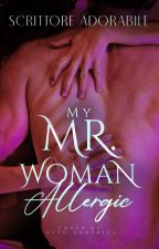 My Mr. Woman Allergic (COMPLETED) by Serilicious_12
