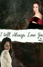 I Will Always Love You - Camren g!p by Solidawn