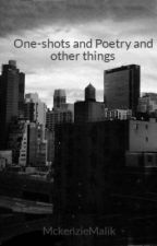 One-shots and Poetry and other things by MckenzieMalikson