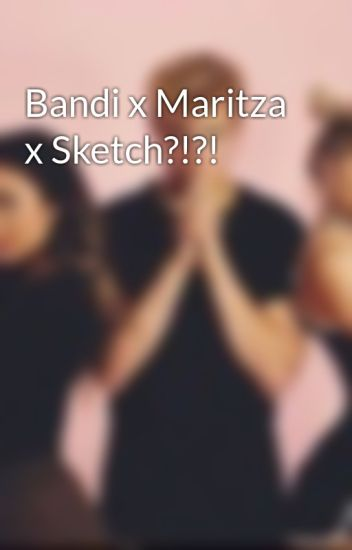 Bandi X Maritza X Sketch Estrella ゚ ゚ Wattpad