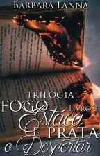 """Trilogia Fogo, Estaca & Prata """"O despertar"""" Livro 2 by BarbaraLanna"""