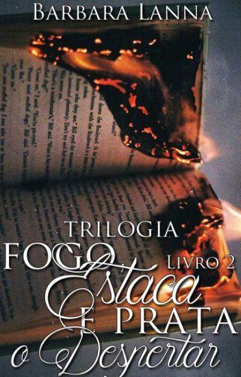 """Trilogia Fogo, Estaca & Prata """"O despertar"""" Livro 2"""