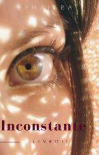 Inconstante - Livro II (COMPLETO) by Srta_Autora