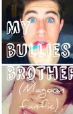 My Bullies Brother( Magcon fanfic) by ihatethisaccountkms