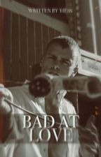 BAD AT LOVE by Yiess_