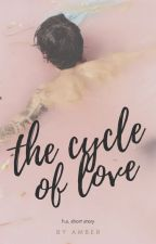 The Cycle of Love ~ h.s. by AmberE3Love34