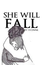 She Will Fall (ON HOLD) by xIvonnex