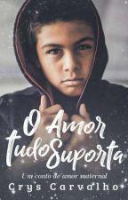 O Amor tudo Suporta (Degustação) by CrysCarvalho