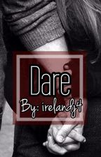 Dare//[MATURE] by irealndj4