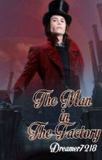 The Man in the Factory |A Willy Wonka Love Story| by dreamerwritesfanfics