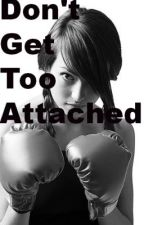 Don't Get Too Attached by OMGitsMelz