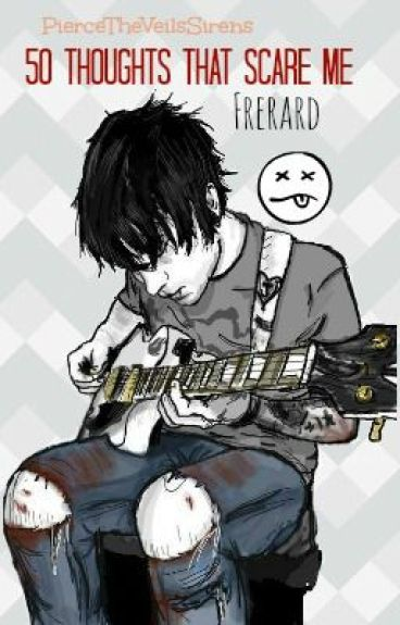 50 Thoughts That Scare Me [Frerard]