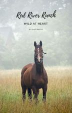 Red River Ranch - Wild At Heart by ShayAmelia