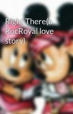 Right There(a RocRoyal love story) by LashaySpiffy