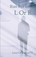 Run For Love:L or E by fllwrslin_
