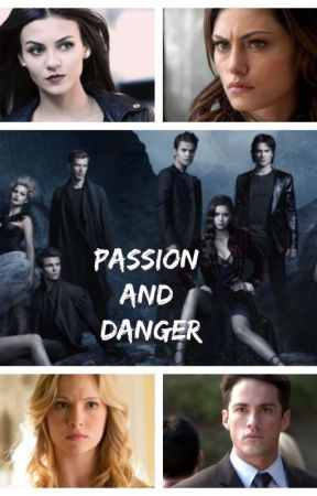 Passion and Danger (The Vampire Diaries) by ForeverMysticFalls