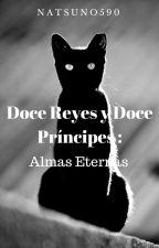Doce Reyes y Doce Príncipes: Almas Eternas. by natsuno590