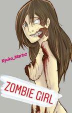 ZOMBIE GIRL  by kyoko_Martzz