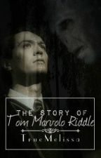 The Story of Tom Marvolo Riddle [Coming Soon] by TrueMelissa