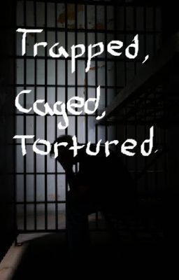 Trapped, Caged, And Tortured