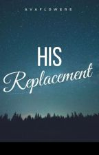 His Replacement by Everleighbloom