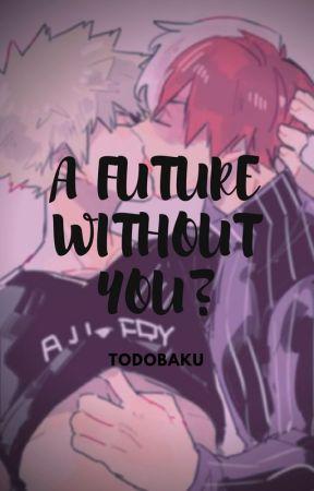 A FUTURE WITHOUT YOU? (TODOBAKU) by Lukahiro