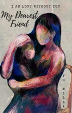 My Dearest Friend by VforViper