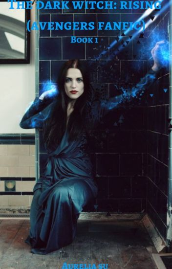 The Dark Witch: Rising (Avengers Fanfic)