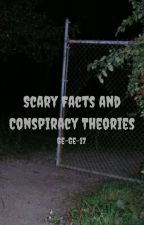 Scary Facts and Conspiracy Theories by Ge-Ge-17