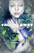 Falling Away With You by BellaJ94
