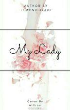My lady (18+) by Lemonxhikari