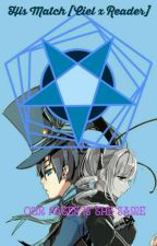 His Match ( Ciel x Reader) by CielKawaii01