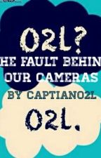 The Fault Behind Our Cameras (o2l fanfic) by CaptainO2l
