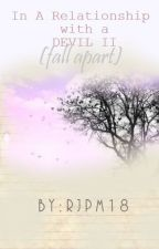 In a Relationship with a DEVIL Book II - Fall Apart by RJPM18