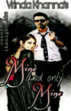 Mine & Only Mine (18+) by vrindakhanna14