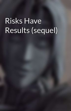 Risks Have Results (sequel) by SlayerOfOcelots