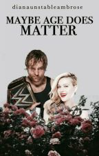 Maybe Age Does Matter | Dean Ambrose by dianaunstableambrose