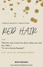 Red Hair (Draco Malfoy Fanfiction) by whiteruby08