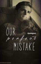 [SEQUEL] Our Perfect Mistake [EVERLARK] by peetasgames