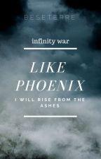 LIKE PHOENIX  [infinity war] by Beseterre