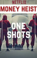 Money Heist - One Shots by SpicyChcken