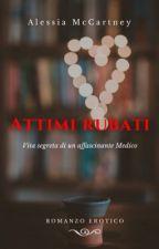 Attimi rubati - Vita segreta di un affascinante Medico. II Parte. by AlessiaMcCartney