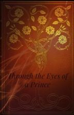 Through the Eyes of a Prince by Hidden_Jem15
