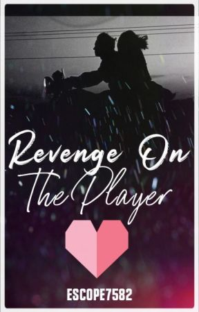 Revenge On The Player (#Wattys2014) by Escope7582