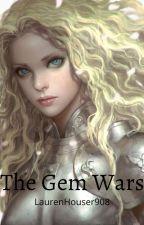 The Gem Wars by laurenhouser908