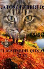 Gatos guerreros- el destino del quinto clan. by azotelover