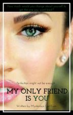 My Only Friend is You by AlyD1c4p