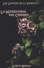Les Temps d'Accalmie I :  La Miséricorde des Cendres by AtreyuNorska