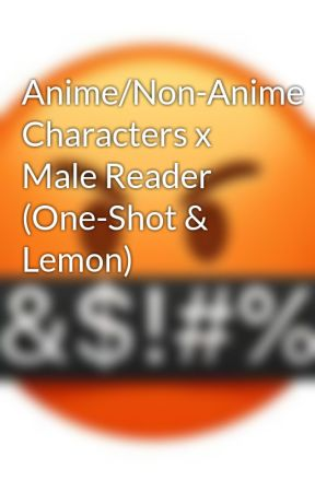 Anime/Non-Anime Characters x Male Reader (One-Shot & Lemon