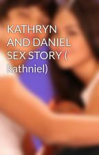 KATHRYN AND DANIEL SEX STORY ( kathniel) by jeanetet